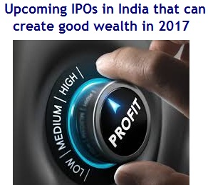 Upcoming IPOs in India that can create good wealth in 2017