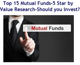Top 15 Mutual Funds – 5 Star by Value Research - Should you invest in such funds