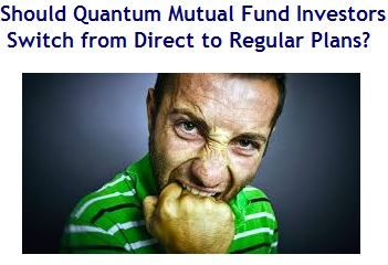 Should Quantum Mutual Fund Investors Switch from Direct Plan to Regular Plans