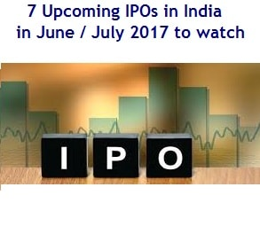 7 Upcoming IPOs in India in June and July 2017 to watch