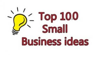 Top 100 Small Business Ideas to start in 2017-2018