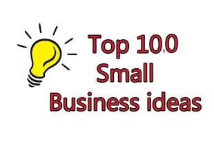 Top 100 Small Business Ideas with Low Investment which any one can start