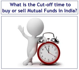 What is the Cut-off time to buy or sell Mutual Funds in India
