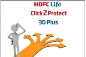 HDFC Life Click 2 Protect 3D Plus Insurance Plan – Should you opt?