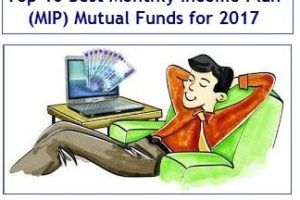Top 10 Best Monthly Income Plan (MIP) Mutual Funds to invest in 2017