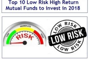 Top 10 Low Risk-High Return Mutual Funds to invest in 2018