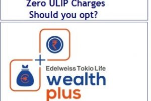 Edelweiss Tokio Life Wealth Plus Plan – Zero ULIP Charges – Should you opt?