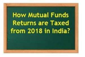 How Mutual Funds Returns are Taxed from 2018 in India?