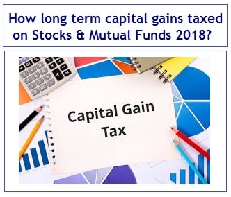 How long term capital gains o taxed on Stocks and Mutual Funds from 2018-min
