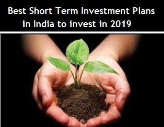 Best Short Term Investment Plans in India 2019