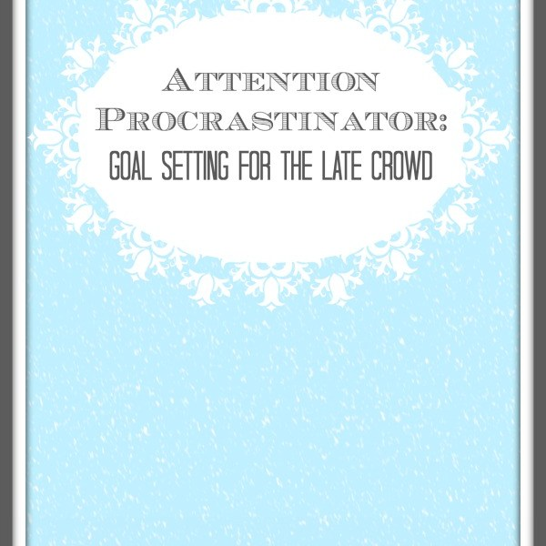 Attention Procrastinators: Goal Setting for the Late Crowd