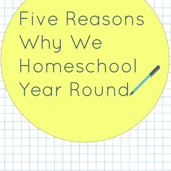 Five Reasons Why We Homeschool Year Round