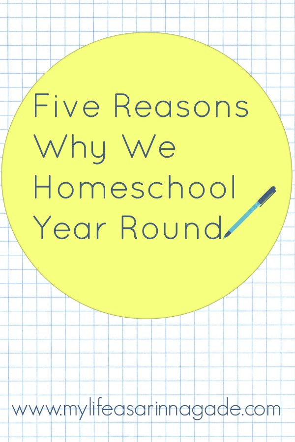 Five Reasons Why We Homeschool Year Round via My Life as a Rinnagade