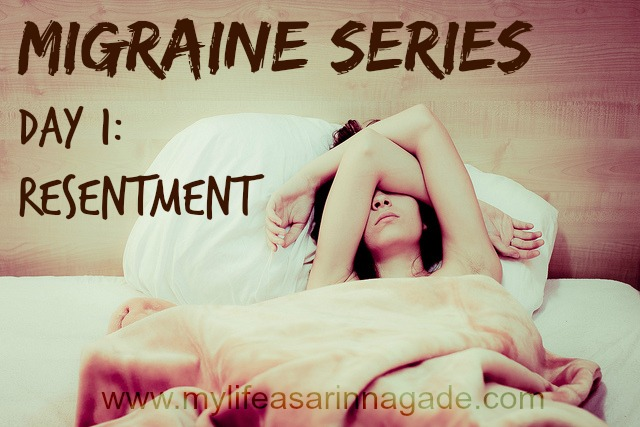 Migraine Series Day 1: Resentment