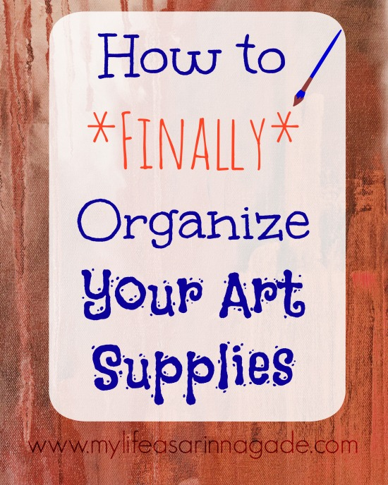 How to *Finally* Organize Your Art Supplies