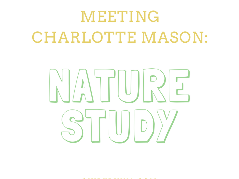 Meeting Charlotte Mason: Nature Study