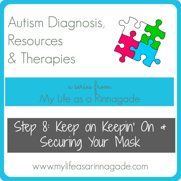 Autism 8: Keep on Keepin' On & Securing Your Mask via My Life as a RInnagade