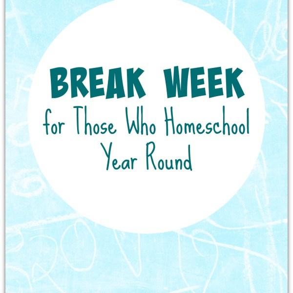 Break Week for Those Who Homeschool Year Round