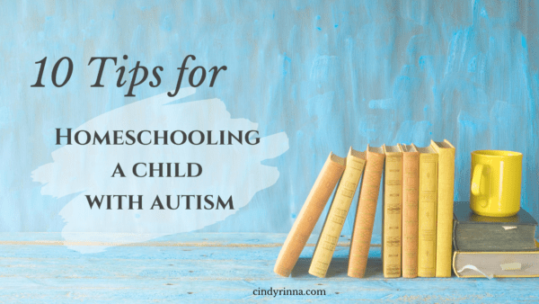 10 tips for homeschooling a child with autism via cindyrinna.com