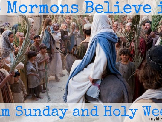 Do Mormon's believe in Palm Sunday and Holy Week?