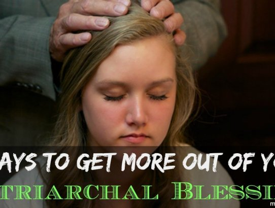 3 ways to get more out of your Patriarchal Blessing.