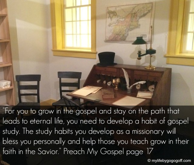 """For you to grow in the gospel and stay on the path that leads to eternal life, you need to develop a habit of gospel study. The study habits you develop as a missionary will bless you personally and help those you teach grow in their faith in the Savior."" Preach My Gospel page 17"