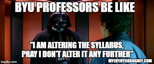 """BYU Professors be like """"I am altering the syllabus, pray I don't alter it any further"""""""