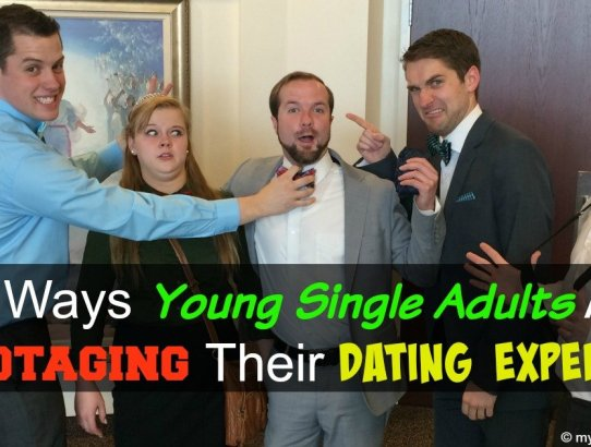 Young Single Adults are not getting married, one of the problems is that many YSA's are sabotaging their own dating experience. How? Well, here are 5 ways!