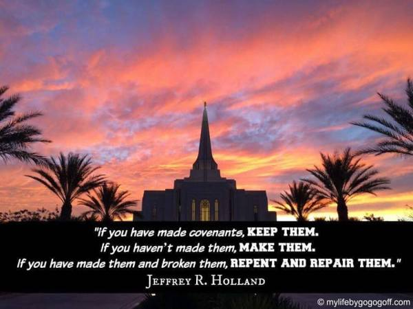 """if you have made covenants, keep them. If you haven't made them, make them. If you have made them and broken them, repent and repair them."" Jeffrey R. Holland #ByGogoGoff"