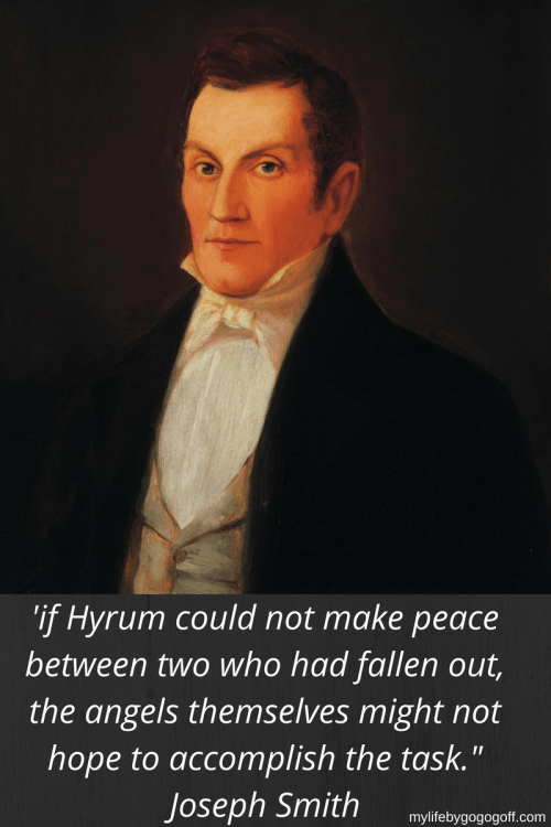 """'if Hyrum could not make peace between two who had fallen out, the angels themselves might not hope to accomplish the task."""" Joseph Smith"""