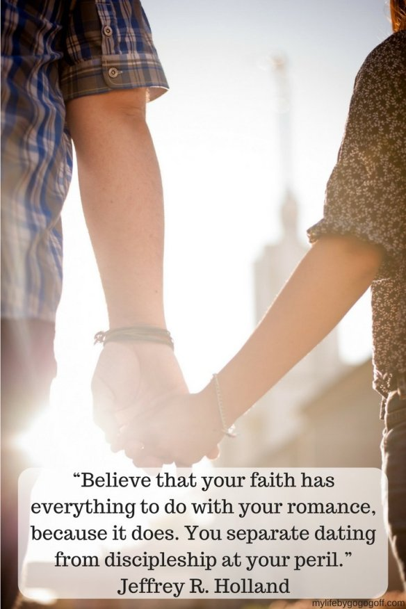 """""""Believe that your faith has everything to do with your romance, because it does. You separate dating from discipleship at your peril."""" ~Elder Jeffrey R. Holland. #ByGogoGoff"""