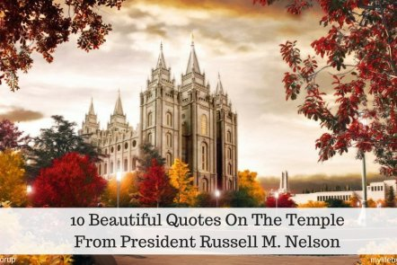 I want to share 10 beautiful quotes on the temple from President Russell M. Nelson that I have collected from my studies of his Conference talks.