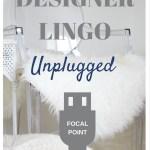 Designer Lingo Unplugged: Focal Point