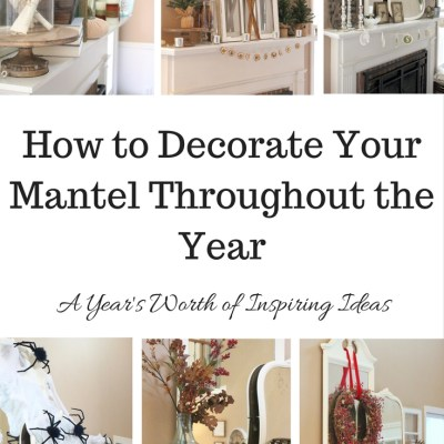 How to Decorate Your Mantel Throughout the Year- mantel decor- seasonal decor- mantel decor- ideas for decorating for the holidays
