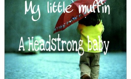 My little muffin- is a Headstrong baby
