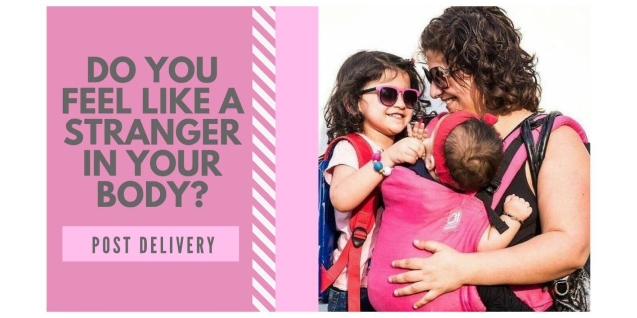 Post Delivery | Do you feel like a stranger in your body?