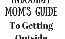 The Indoorsy Mom's Guide to Getting Outside