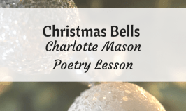 "This Charlotte Mason poetry lesson uses ""Christmas Bells"" by Henry Wadsworth Longfellow. To be used with students older than six. #poetry #CharlotteMason"