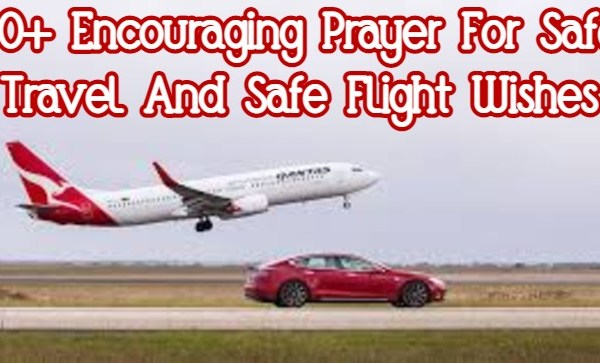 80+ Encouraging Prayer For Safe Travel And Safe Flight Wishes