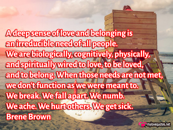 a deep sense of love and belonging is an irreducible need of all people