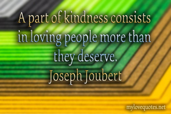 a part of kindness consists in loving people more