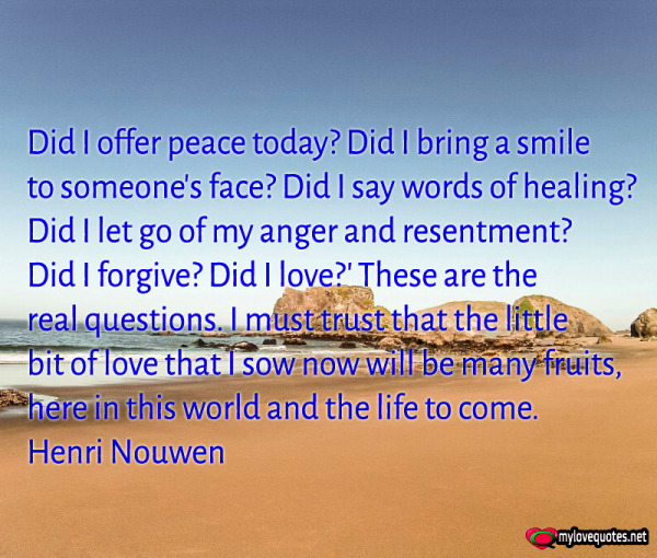 did i offer peace today did i bring a smile
