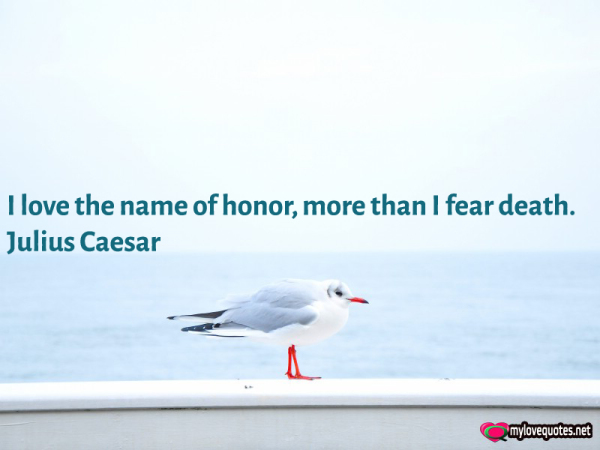 i love the name of honor more than i fear death