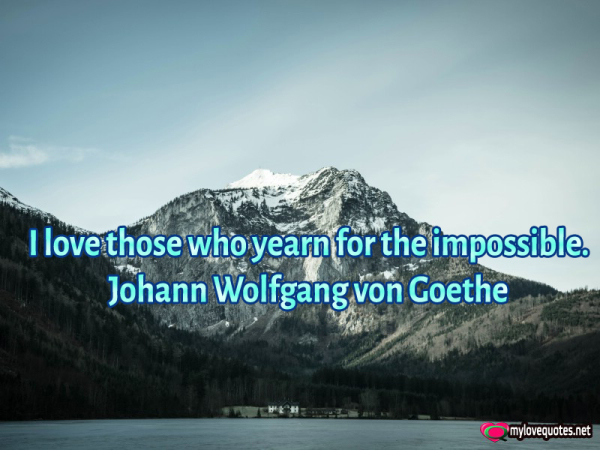 i love who yearn for the impossible