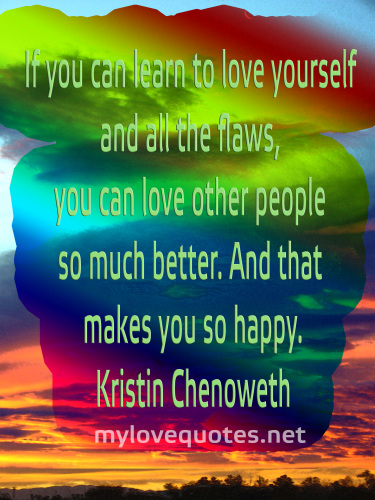 if you can learn to love yourself and all the flaws
