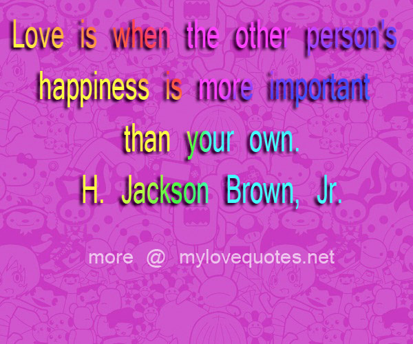 love is when the other person hapiness is more important