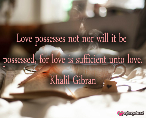 love possesses not nor will it be