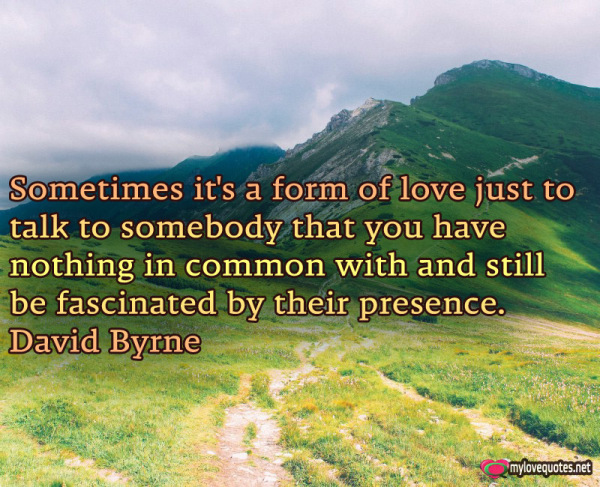 sometimes it's a form of love just