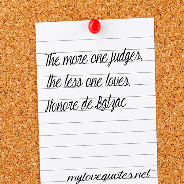 the more one judges the less