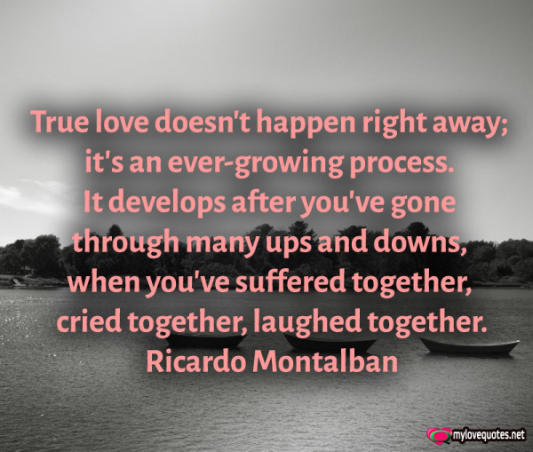 true love doesn't happen right away it's a ever-growing process